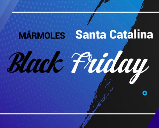 Black Friday 2019 en Mármoles Santa Catalina
